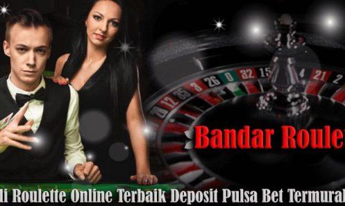 Bandar Judi Roulette Online Resmi Terbaik Deposit Pulsa 25rb